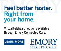 Feel better faster. Right from home. Virtual telemedicine options available through Emory Connected Care. Learn More.